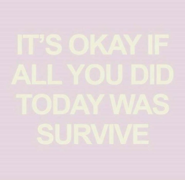 it's okay if all you did today was survive.